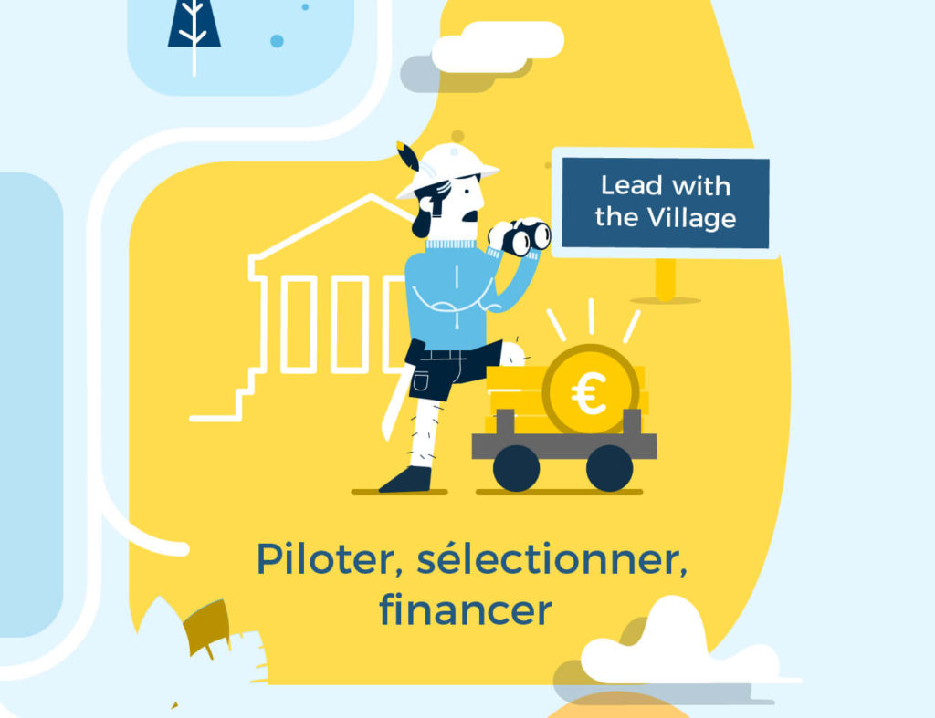 Lead with the village : Piloter, sélectionner, financer.