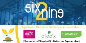 Six2Nine 26 Octobre : Dernières tendances et innovations agri/agro